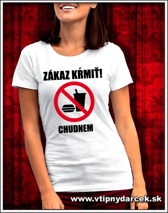 Vtipné dámske tričko s potlačou Zákaz kŕmiť ako originálne vtipné darčeky